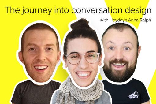 The journey into conversation design with Heydays Anna Ralph