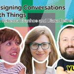 conversations with things Rebecca Evanhoe and Diana Deibel on vux world